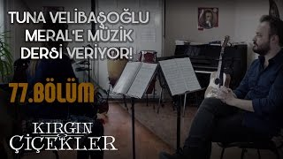 Kırgın Çiçekler 77.Bölüm - Meral'in Tuna Velibaşoğlu ile müzik dersi!