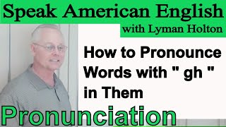 How to Pronounce Words with gh in them - Learn English Pronunciation #73: Speak American English
