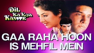 Gaa Raha Hoon Is Mehfil Mein - Dil Ka Kya Kasoor | Divya Bharti & Prithvi | Kumar Sanu