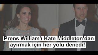 Prens William'ı Kate Middleton'dan ayırmak için her yolu denedi