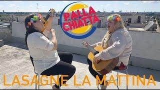 Paola e Chiara - Amici come prima * Palla e Chiatta - Lasagne la mattina