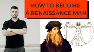 How to become a Renaissance Man - Top 5 Traits | Man with Purpose