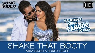 Shake That Booty - Balwinder Singh Famous Ho Gaya | Mika Singh, Sunny Leone - Latest Sexy Song 2014
