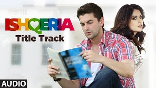 ISHQERIA Title Track  Full Audio  Richa Chadha  Neil Nitin Mukesh uploaded on 3 month(s) ago 9080 views