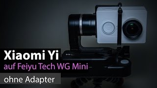 Xiaomi Yi am Feiyu Tech WG Mini Gimbal montieren, OHNE Adapter