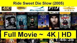 Ride Sweet Die Slow Full Length'Movie 2005