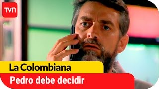 Pedro tiene la decisión en sus manos | La Colombiana - T1E28