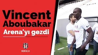 Vincent Aboubakar, Vodafone Arena'yı gezdi