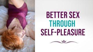 Better Sex thru Self-Pleasure: Masturbation for a Great Sex Life