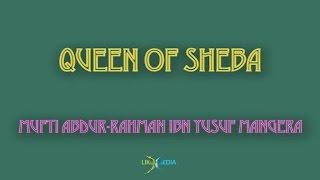 Queen of Sheba   Mufti Abdur-Rahman ibn Yusuf
