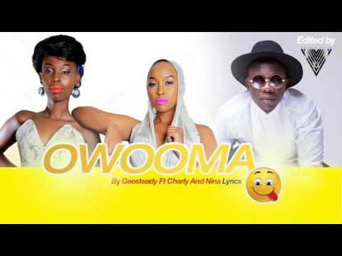 Owooma by Geosteady ft Charly & Nina [Official Lyrics  2016]