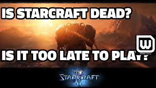 Is Starcraft Dead? Is it too late to start playing? [2017]