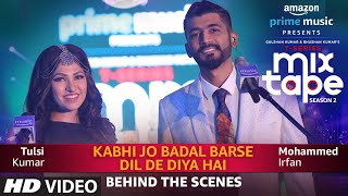 Behind The Scenes Kabhi Jo Badal BarseDil De Diya Hai  Tulsi Kumar, Mohammed Irfan uploaded on 01-06-2019 184929 views