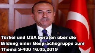 Türkei und USA beraten über die Bildung einer Gesprächsgruppe zum Thema S-400 16.05.2019