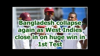 Bangladesh collapse again as West Indies close in on huge win in 1st Test