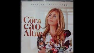 SHIRLEY CARVALHAES - MEU CORAÇÃO É TEU ALTAR 2016