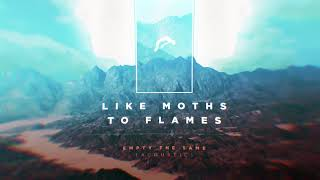 Like Moths To Flames - Empty The Same (Acoustic)