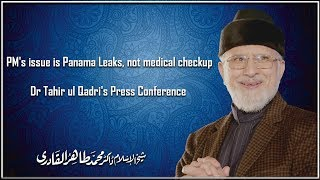 PM's issue is Panama Leaks, not medical checkup: Dr Tahir-ul-Qadri's press conference