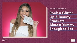 Transforming Liquid Lipstick + Food Inspired Beauty Products | This Week in Beauty with ipsy 12/20