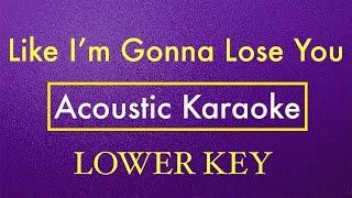 Like I'm Gonna Lose You | Karaoke (Lower Key) (Acoustic Guitar Instrumental) - Meghan Trainor