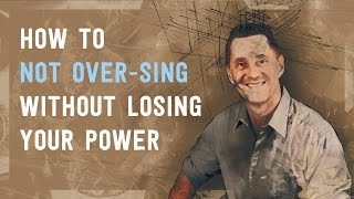 How to Not Over-Sing Without Losing Your Power