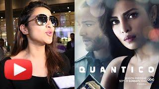 Parineeti Chopra PRAISES Priyanka Chopra's Quantico