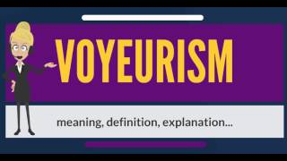 What is VOYEURISM? What does VOYEURISM mean? VOYEURISM meaning, definition & explanation
