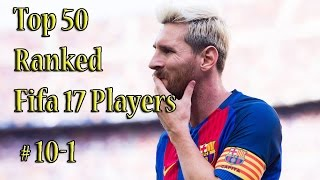 Top 50 ranked Fifa 17 players 10-1