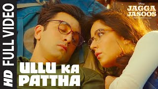 Ullu Ka Pattha Full Video Song | Jagga Jasoos | Ranbir Katrina | Pritam Amitabh B Arijit Singh