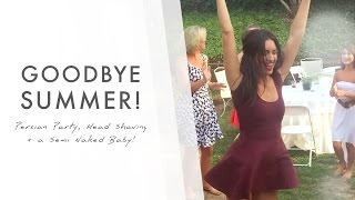 Persian Party, Head Shaving and a Semi Naked Baby! Goodbye Summer! (VLOG)