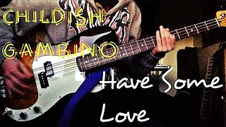 Childish Gambino - Have Some Love Bass Cover