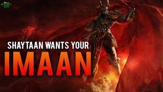 SHAYTAAN WANTS YOUR IMAAN!