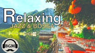 RELAXING JAZZ & BOSSA NOVA MUSIC - CHILL OUT MUSIC FOR STUDY, WORK - BACKGROUND CAFE MUSIC