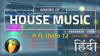 Making a House Music From Scratch : Fl Studio Hindi tutorial
