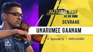 Unarumee Gaanam   DEVRAAG  UNPLUGGED   Autumn Leaf The Big Stage   Episode 13