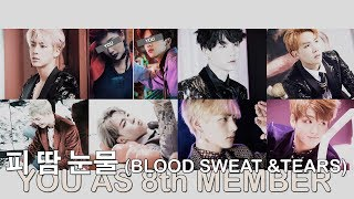 bts - 피 땀 눈물 (blood sweat & tears) // 8 member version (you as member)