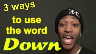Using the word DOWN in 3 ways
