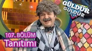 Güldür Güldür Show 107. Bölüm Tanıtımı