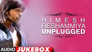 Himesh Reshammiya Unplugged Songs Collection - Jukebox