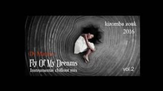 KIZOMBA INSTRUMENTAL - Fly Of My Dreams 2016 (chillout mix by Dj Man'go) NEW!!!