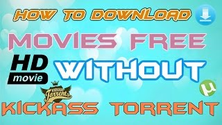 How To Download Movies Free without Kickass Torrent HINDI