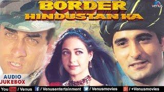 Border Hindustan Ka - Full Hindi Songs   Akshay Khanna, Priya Gill   Audio Jukebox - Bollywood Hits