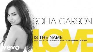 Sofia Carson - Love Is the Name (Nando Pro Latin Urban Remix (Audio Only)) ft. J Balvin