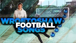 WROETOSHAW (W2S) FOOTBALL SONGS