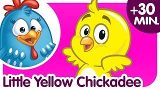 Little Yellow Chickadee | Plus 30 Minutes of Kids Songs | Nursery Rhymes Collection