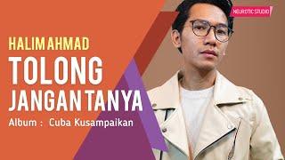 Halim Ahmad - Tolong Jangan Tanya (Official Lyric Video)
