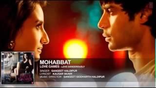 MOHABBAT Full Song Audio LOVE GAMES Patralekha, Gaurav Arora, Tara Alisha Berry