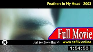 Feathers in My Head (2003) Full Movie Online