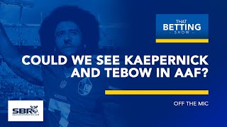 AAF To Sing Colin Kaepernick & Tim Tebow? | That Betting Show Clips, Feb 15th