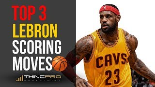 How to - Top 3 Lebron James Scoring Moves! (NBA Basketball Move Breakdown)